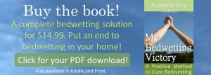 Click to Buy the Book and Stop Bedwetting. My Bedwetting Victory by Jeannie Roy.